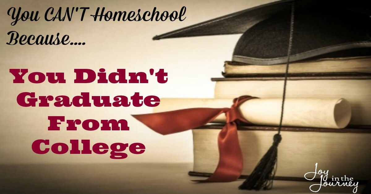 you can u0026 39 t homeschool because     you didn u0026 39 t graduate from