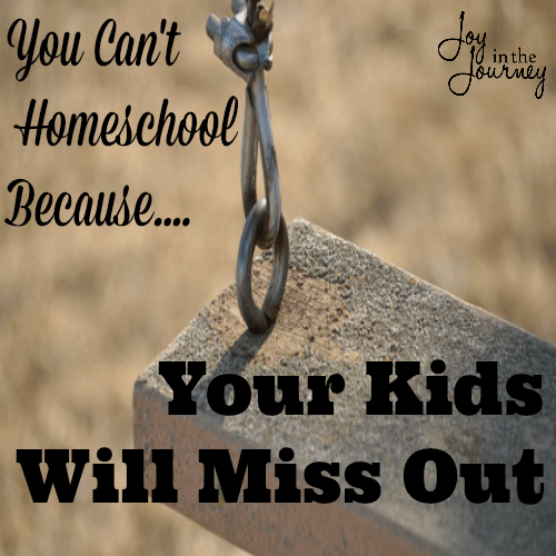 Have you ever heard, You Can't Homeschool ? One reason many give is the belief that kids will miss out. This is a HUGE misconception and one that needs to be debunked.
