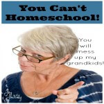 You CAN'T Homeschool, You will Mess up My Grandkids