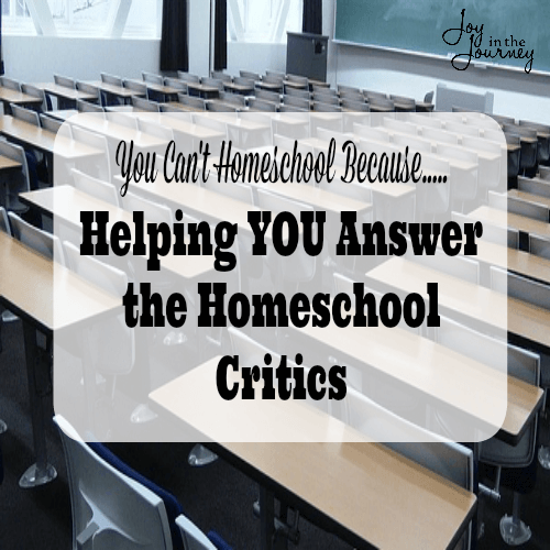 You Can't Homeschool Because..... Helping YOU Answer Critics  Homeschool critics are EVERYWHERE, and they have an opinion as to why you can't homeschool... Let's address a few topics that many want to know how to answer.