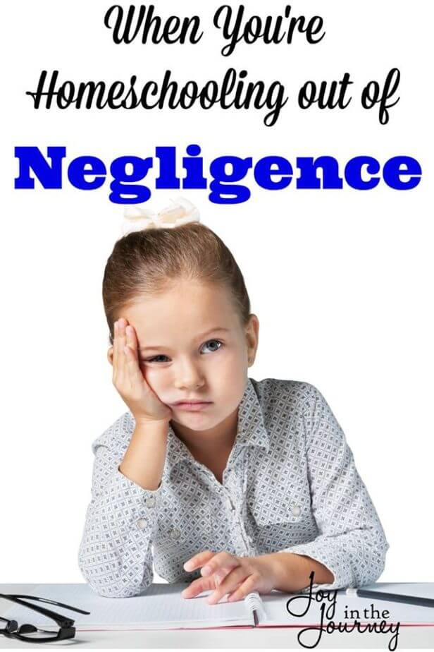 When You're Homeschooling out of Negligence The reasons why I was homeschooling out of negligence at this point are clear now, however at the time I just felt burnt out. If you feel this way, there is hope!
