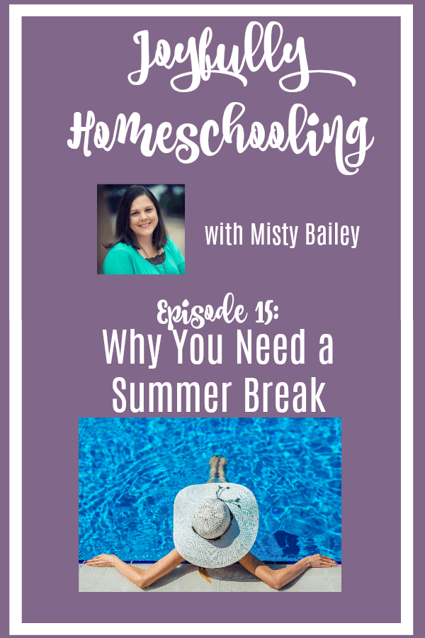 What should a homeschool mom NOT do on summer vacation? I am sharing what that is, and how you can enjoy your summer, and give your kids the gift of a more joyful mom!